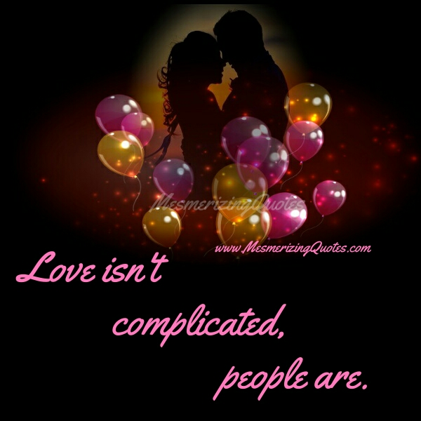 Love isn't complicated, people are