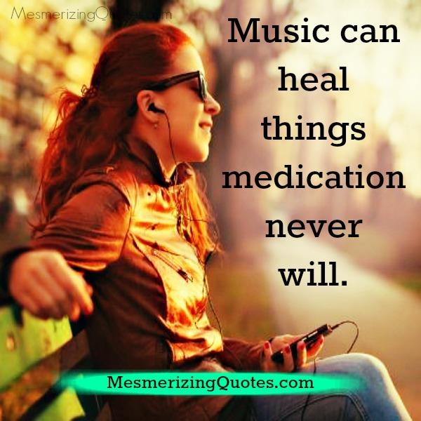 Music can heal things medication never will