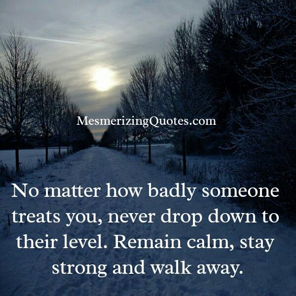 No matter how badly someone treats you
