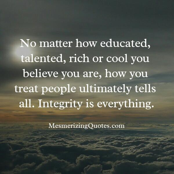 No matter how educated, talented & rich you are