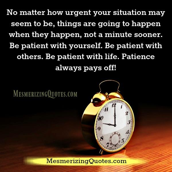 No matter how urgent your situation may seem to be