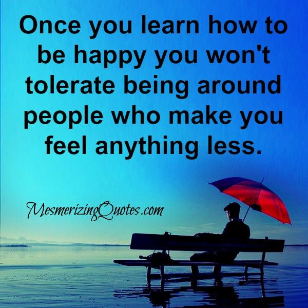 Once you learn how to be happy