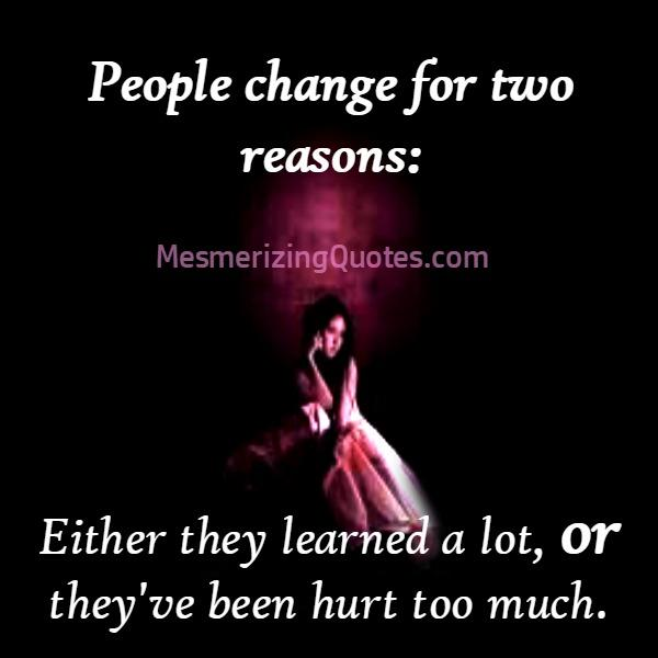 People change for two reasons