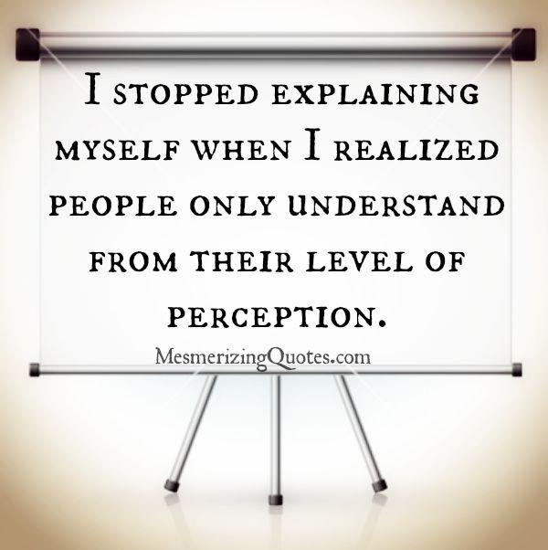 People only understand from their level of perception