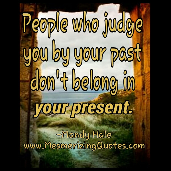 People who Judge you by your Past