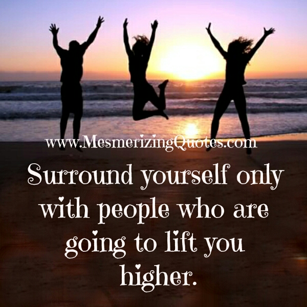 People who lift you higher by staying with them