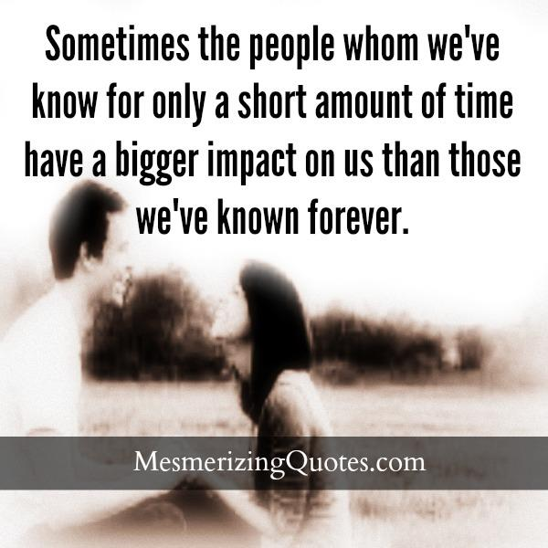 People whom we have know for only a short amount of time