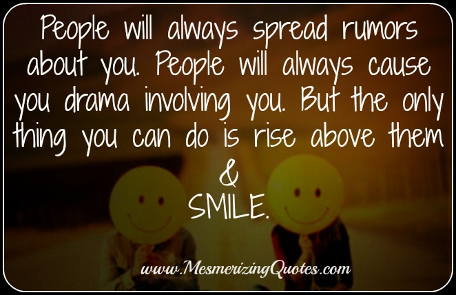 People will always spread rumors about you