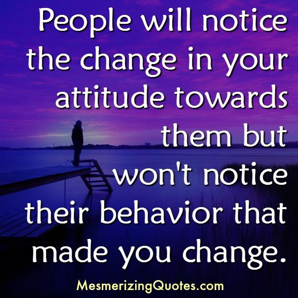 People will notice the change in your attitude