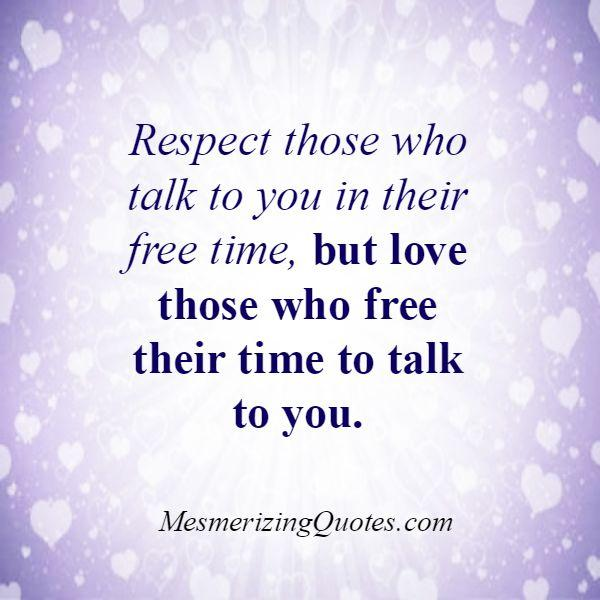 Respect those who talk to you in their free time