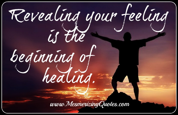 Revealing your feeling is the beginning of healing