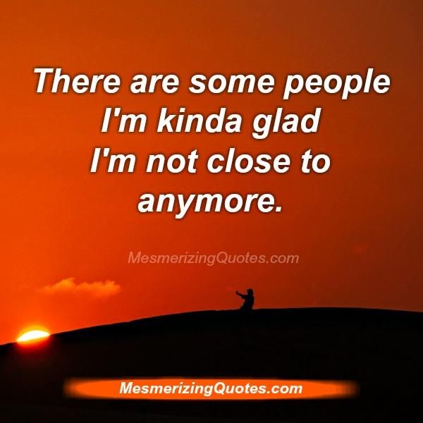 Some people you aren't close to anymore