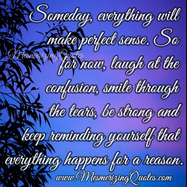 Someday, everything will make perfect sense to you