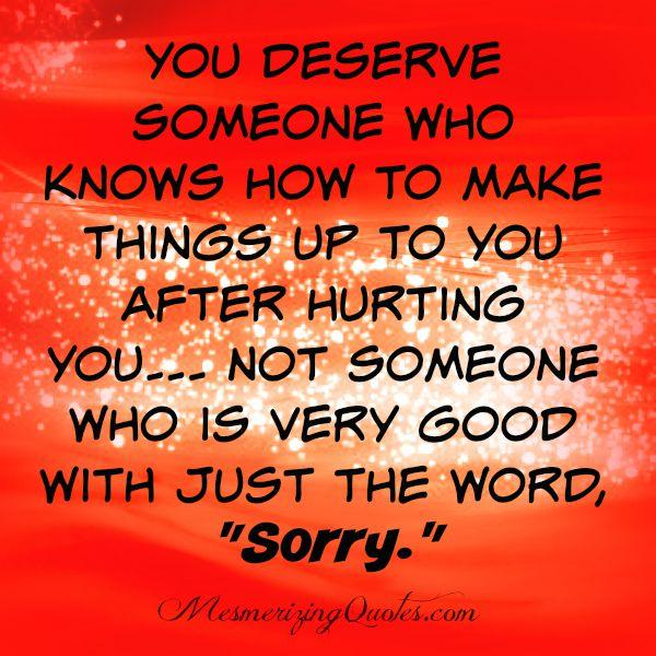 Someone who knows how to make things up to you after hurting you