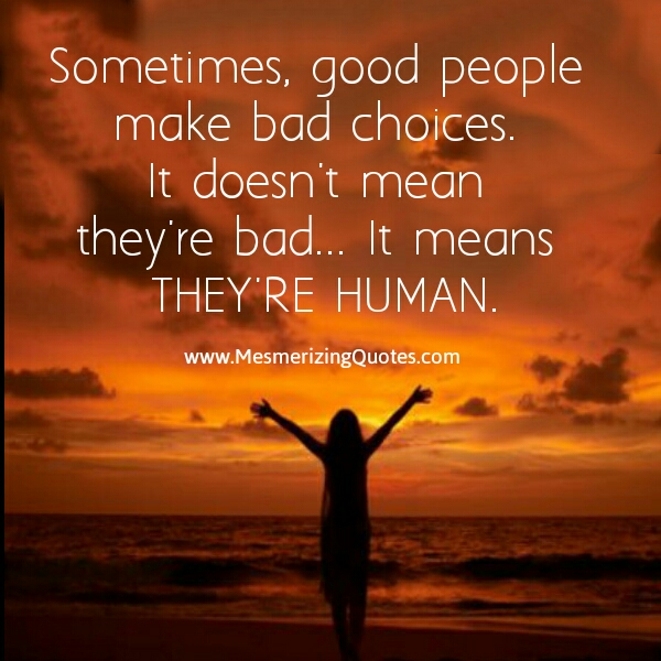 Sometimes, good people make bad choices