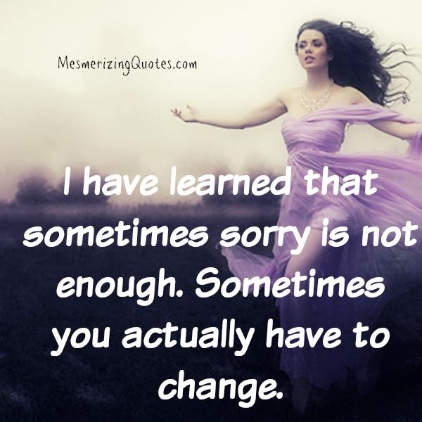 Sometimes saying sorry is not enough