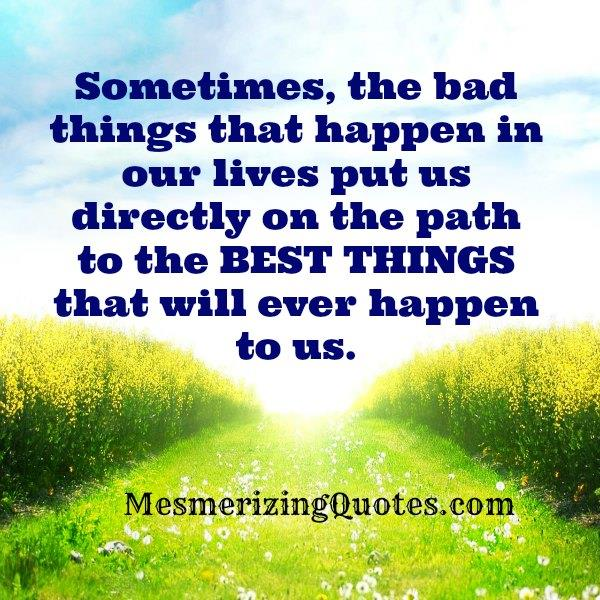 Sometimes, the bad things that happen in our lives