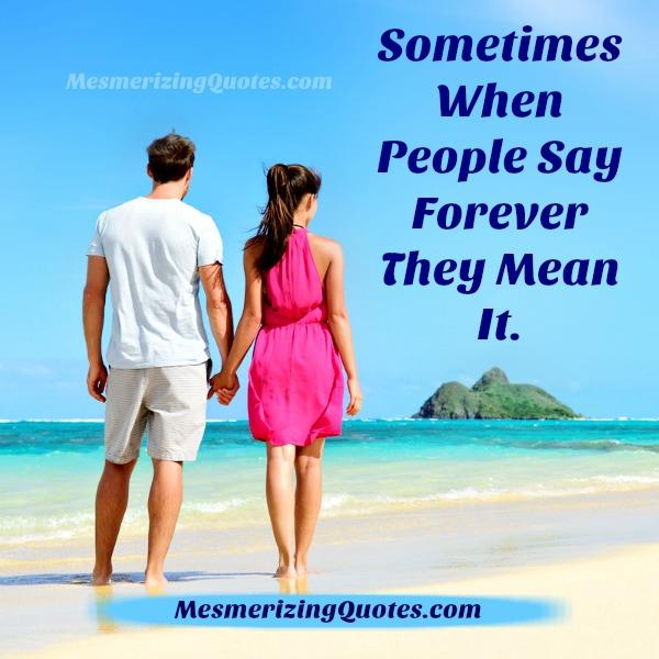 Sometimes when people say forever they mean it