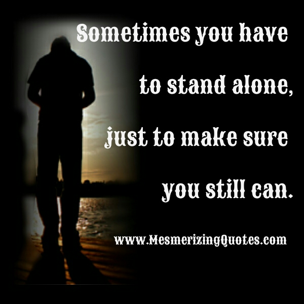 Sometimes You Have To Stand Alone Mesmerizing Quotes