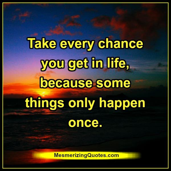 take-every-chance-you-get-in-life