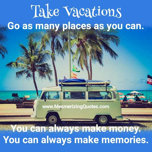 Take vacations go as many places as you can mesmerizing for Best places for mini vacations