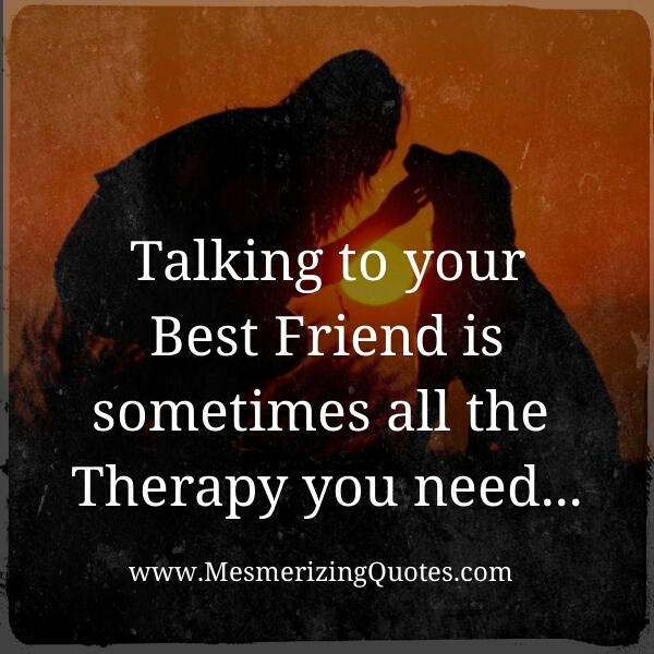 Talk to your best friend