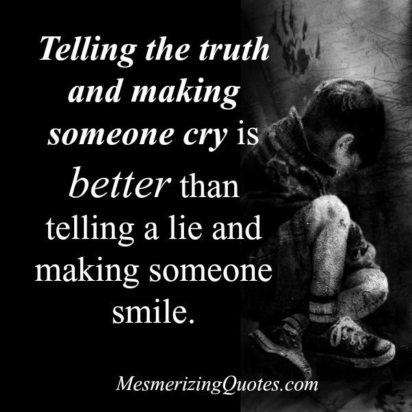 Telling the truth & making someone cry is better