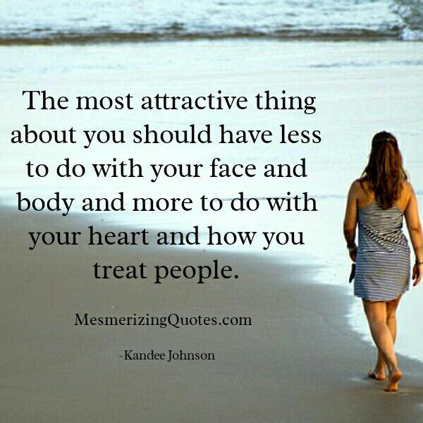 The most attractive thing about you