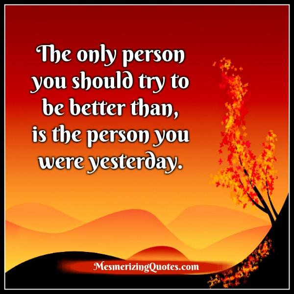 the-only-person-you-should-try-to-be-better-than