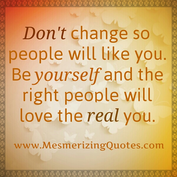 The right people will love the real you
