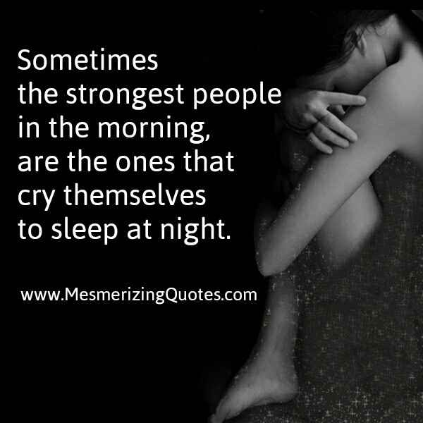 The strongest people cry themselves