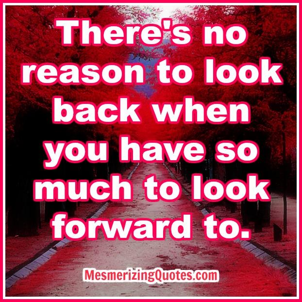 There's no reason to look back at your past