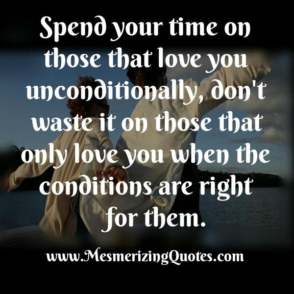 Those who only love you when the conditions are right for them