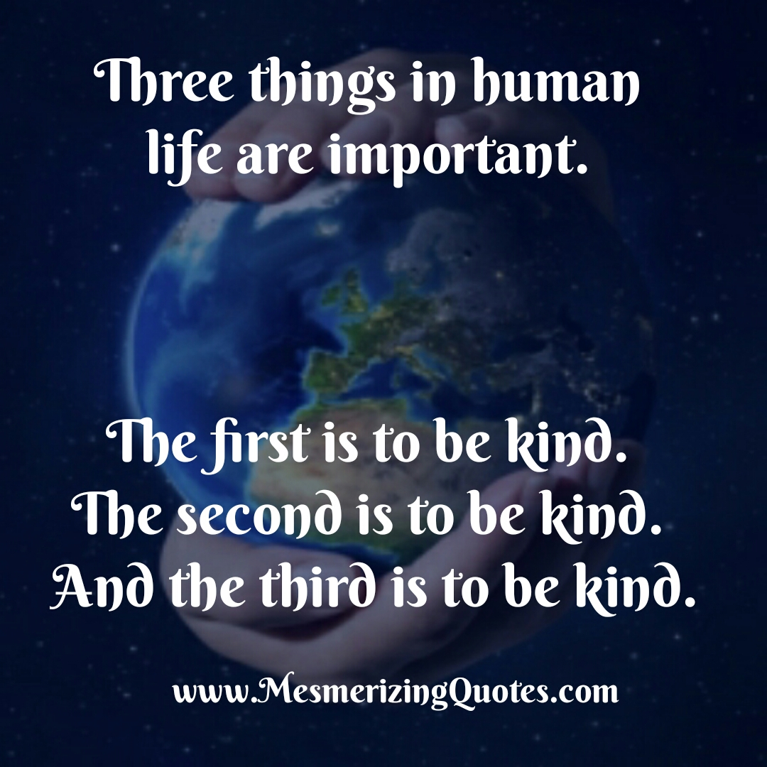 Three things in human life are important