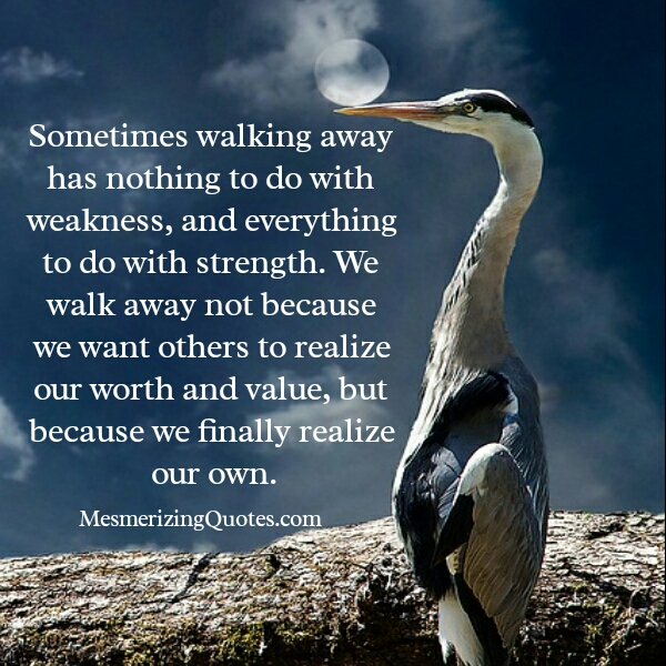 Walking away has nothing to do with weakness