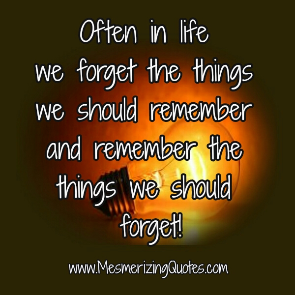 We forget the things we should remember