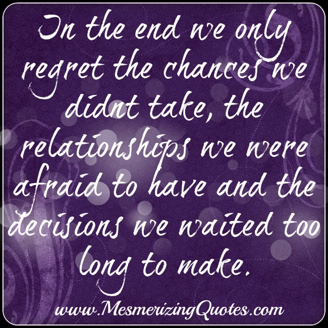We only regret the chances we didnt take