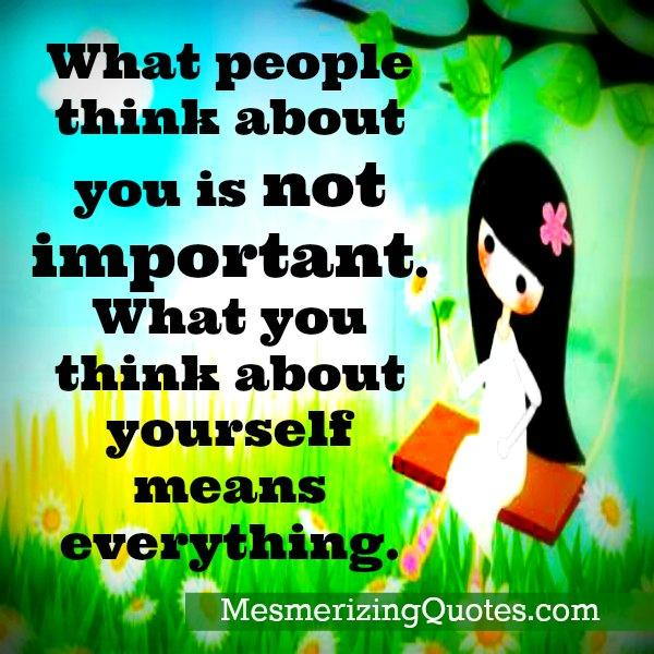 What people think about you is not important