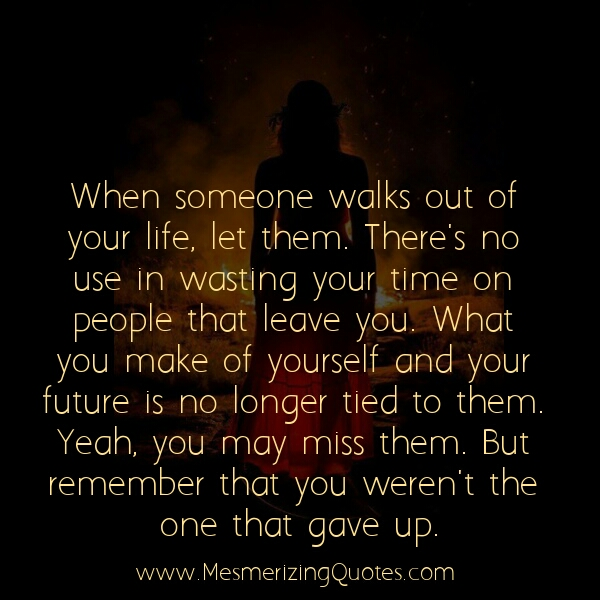 Quotes About People Walking Out Of Your Life. QuotesGram