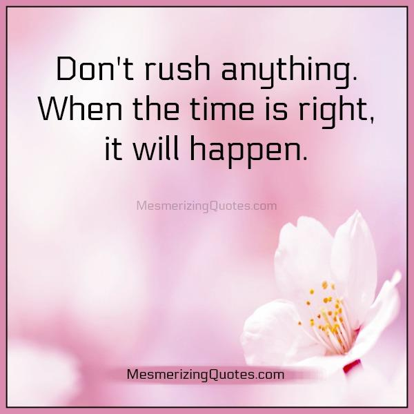 When The Right Time Comes Quotes: When The Time Is Right, It Will Happen
