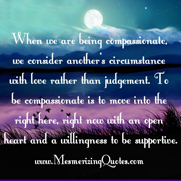 When we are being compassionate