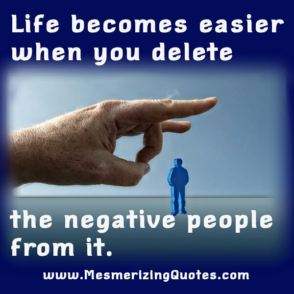 When you delete the negative people from your life