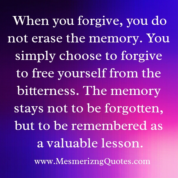 When you forgive, you do not erase the memory