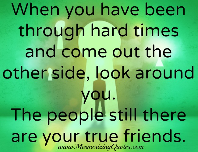 Friendship Quotes For Friends Going Through Hard Times : Quotes for friends going through hard times quotesgram