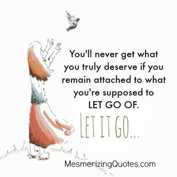 When you remain attached to what you are supposed to let go of