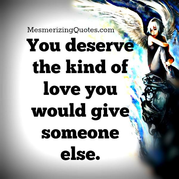 You deserve the kind of love you