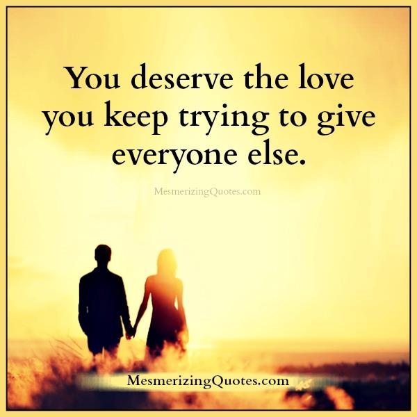 you-deserve-the-love-you-keep-trying-to-give-everyone-else