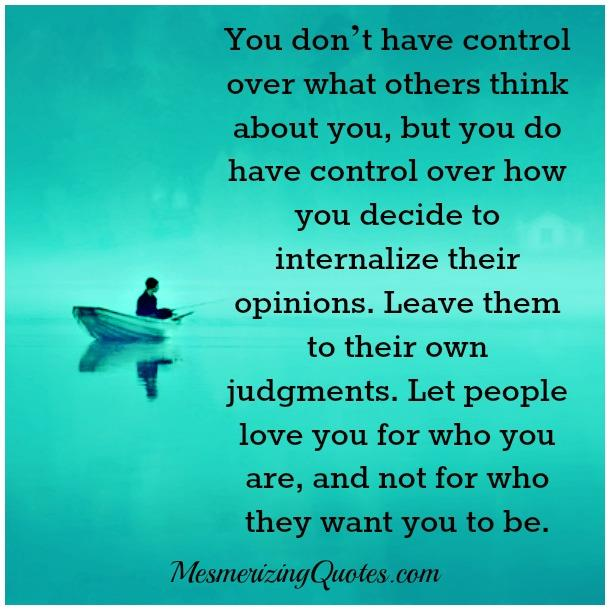 You don't have control over what others think about you