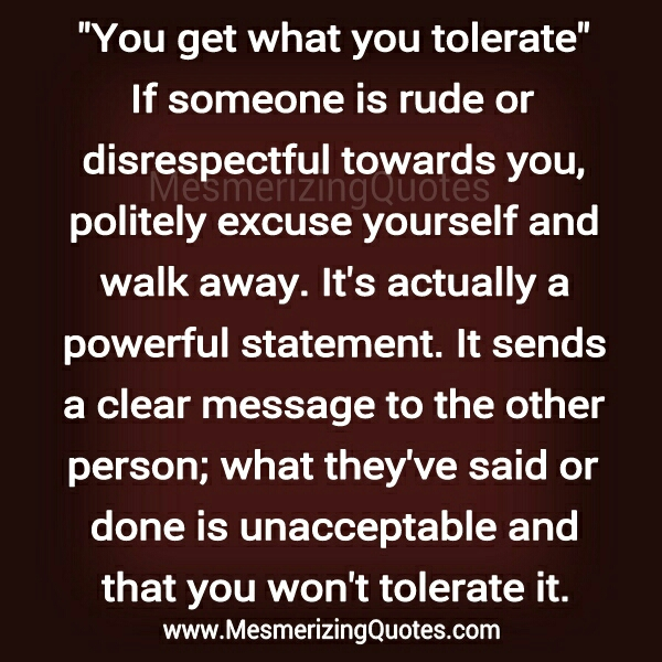 You get what you tolerate