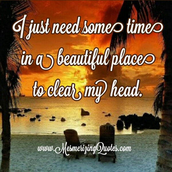You just need some time in a beautiful place